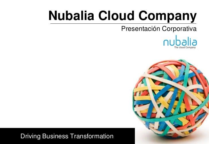 Nubalia Cloud Company                                   Presentación CorporativaBarcelona 10/11/2011 Driving Business Tran...