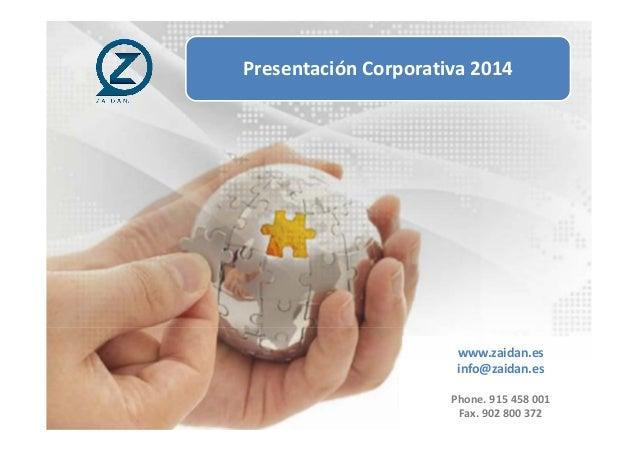 www.zaidan.es info@zaidan.es Phone.915458001 Fax.902800372 PresentaciónCorporativa2014