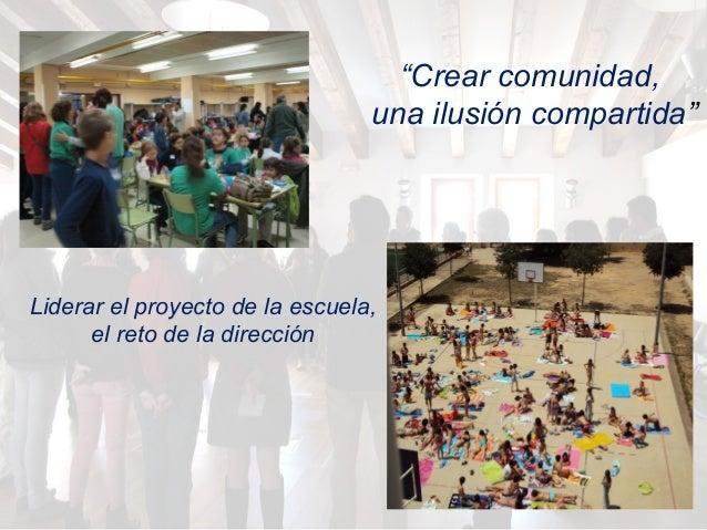 """""""Crear comunidad, una ilusión compartida"""" Liderar el proyecto de la escuela, el reto de la dirección"""