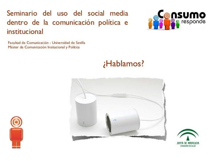 Seminario del uso del social media dentro de la comunicación política e institucional ¿Hablamos? Facultad de Comunicación ...
