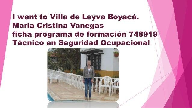 I went to Villa de Leyva Boyacá.  Maria Cristina Vanegas  ficha programa de formación 748919  Técnico en Seguridad Ocupaci...