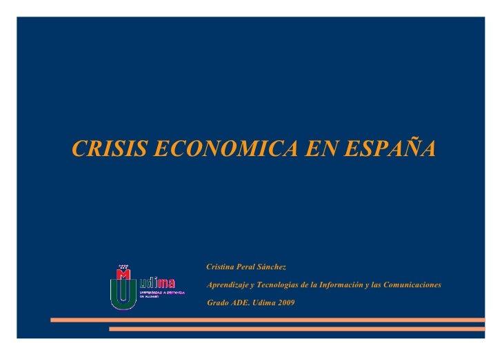 CRISIS ECONOMICA EN ESPAÑA             Cristina Peral Sánchez           Aprendizaje y Tecnologías de la Información y las ...