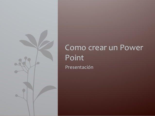 PresentaciónComo crear un PowerPoint