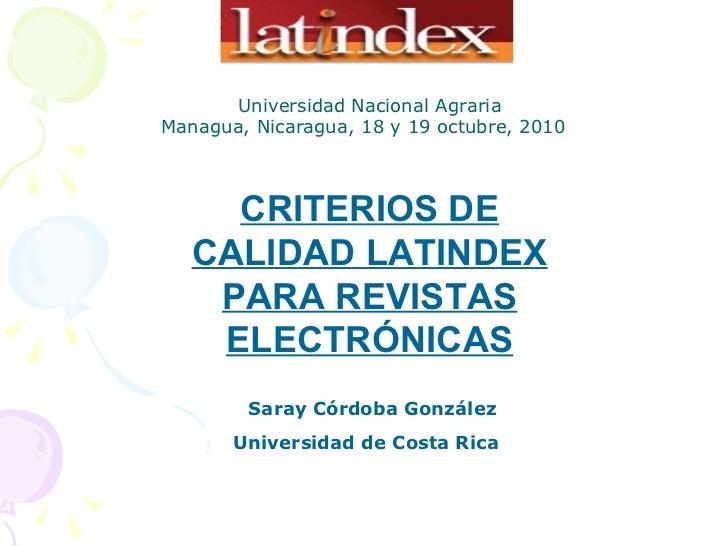 CRITERIOS DE CALIDAD LATINDEX PARA REVISTAS ELECTRÓNICAS Saray Córdoba González Universidad de Costa Rica   Universidad Na...