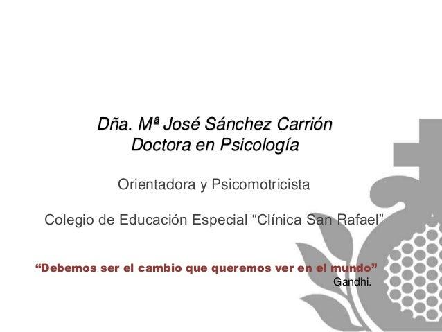 """Dña. Mª José Sánchez Carrión Doctora en Psicología Orientadora y Psicomotricista Colegio de Educación Especial """"Clínica Sa..."""