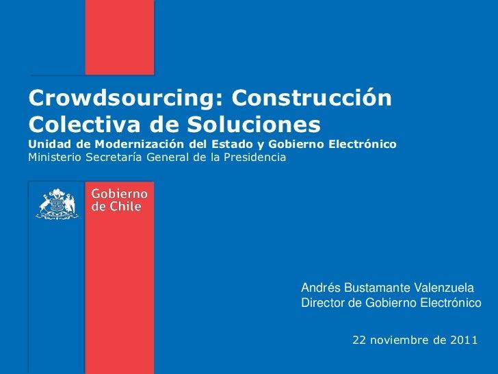 Crowdsourcing: ConstrucciónColectiva de SolucionesUnidad de Modernización del Estado y Gobierno ElectrónicoMinisterio Secr...