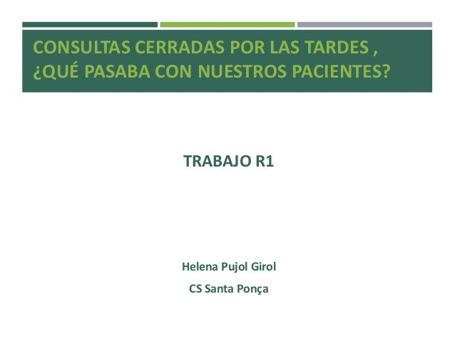 TRABAJO R1 Helena Pujol Girol CS Santa Ponça CONSULTAS CERRADAS POR LAS TARDES , ¿QUÉ PASABA CON NUESTROS PACIENTES?