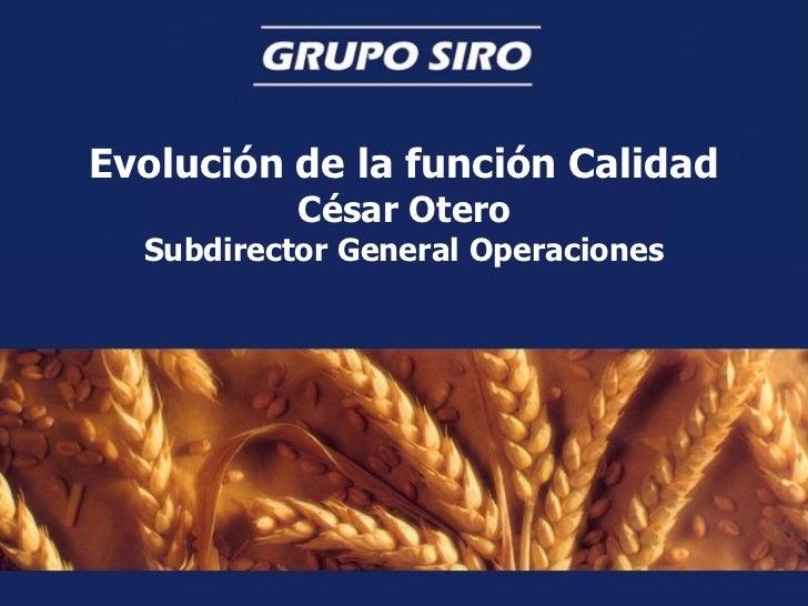 Evolución de la función Calidad           César Otero  Subdirector General Operaciones