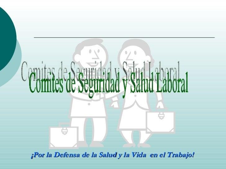 Comites de Seguridad y Salud Laboral ¡Por la Defensa de la Salud y la Vida  en el Trabajo!