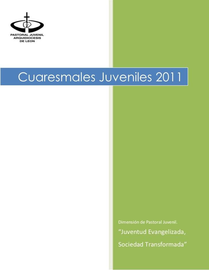 """Cuaresmales Juveniles 2011               Dimensión de Pastoral Juvenil.               """"Juventud Evangelizada,             ..."""