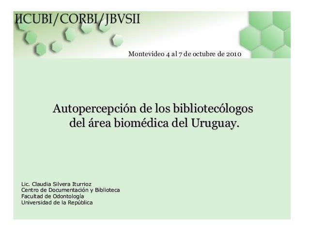Autopercepción de los bibliotecólogosAutopercepción de los bibliotecólogos del área biomédica del Uruguay.del área biomédi...