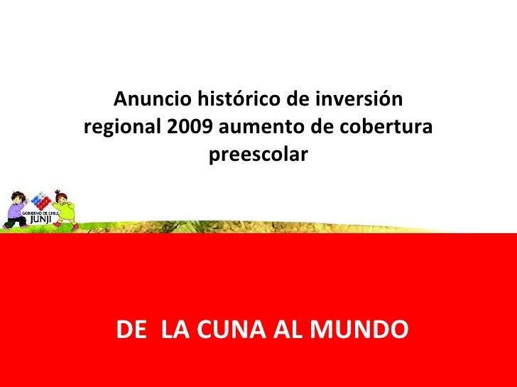 DE  LA CUNA AL MUNDO Anuncio histórico de inversión regional 2009 aumento de cobertura preescolar