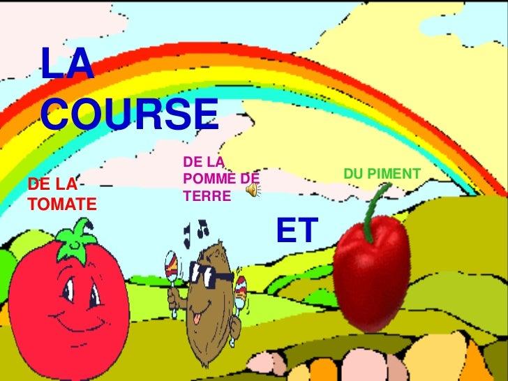 LA COURSE<br />DE LA POMME DE TERRE<br />DU PIMENT<br />DE LA TOMATE<br />ET<br />