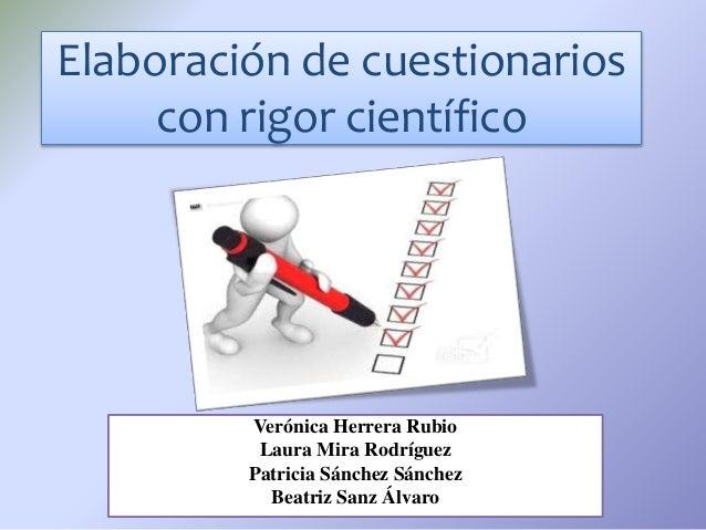 Elaboración de cuestionarios con rigor científico Verónica Herrera Rubio Laura Mira Rodríguez Patricia Sánchez Sánchez Bea...