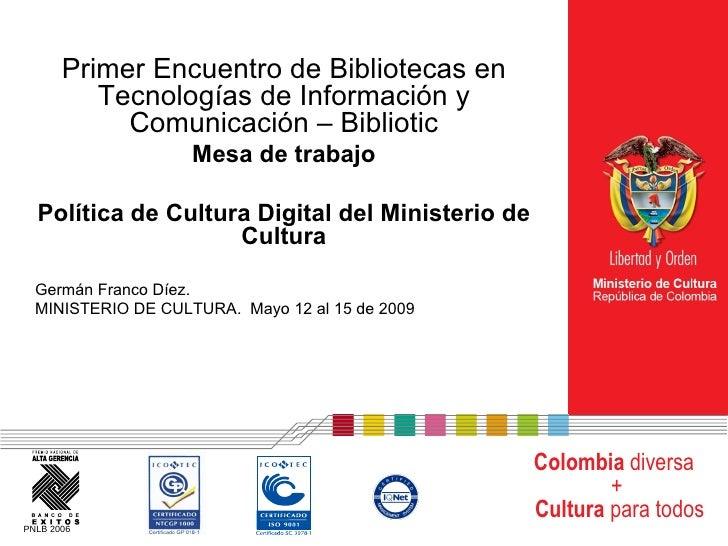 Primer Encuentro de Bibliotecas en Tecnologías de Información y Comunicación – Bibliotic Mesa de trabajo Política de Cultu...