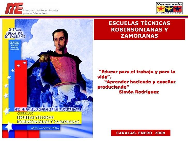"""ESCUELAS TÉCNICAS ROBINSONIANAS Y ZAMORANAS CARACAS, ENERO  2008 """" Educar para el trabajo y para la vida"""". """" Aprender haci..."""