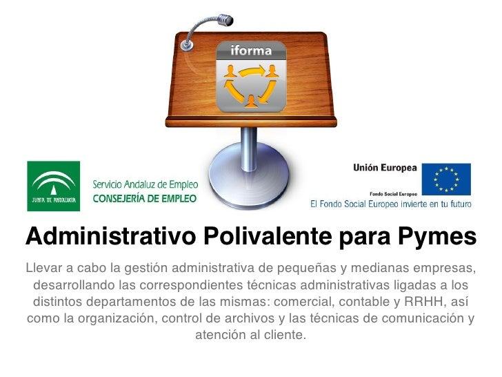 Administrativo Polivalente para PymesLlevar a cabo la gestión administrativa de pequeñas y medianas empresas, desarrolland...
