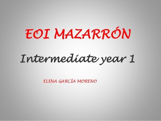 Intermediate year 1 EOI MAZARRÓN ELENA GARCÍA MORENO