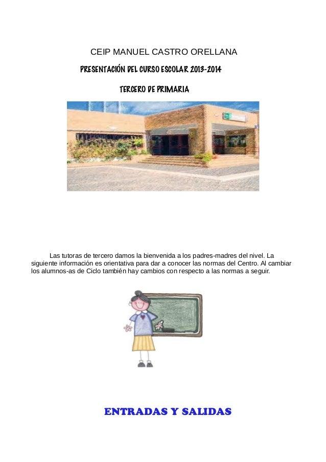 CEIP MANUEL CASTRO ORELLANA PRESENTACIÓN DEL CURSO ESCOLAR 2013-2014 TERCERO DE PRIMARIA Las tutoras de tercero damos la b...