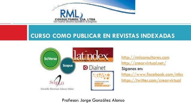 CURSO COMO PUBLICAR EN REVISTAS INDEXADAS http://rmlconsultores.com http://crearvirtual.net/ Siganos en: https://www.faceb...