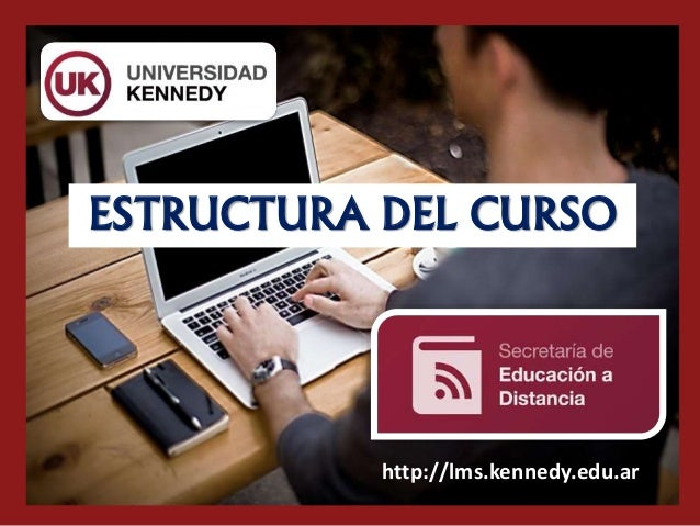 ESTRUCTURA DEL CURSO http://lms.kennedy.edu.ar