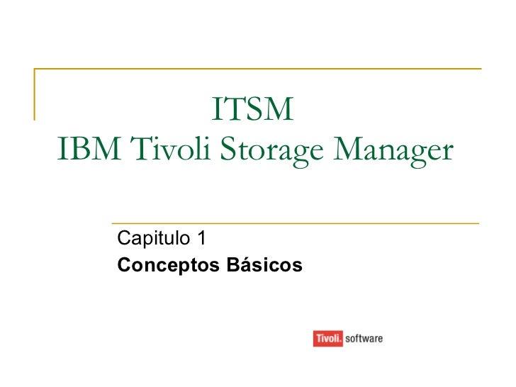 ITSM IBM Tivoli Storage Manager Capitulo 1 Conceptos Básicos