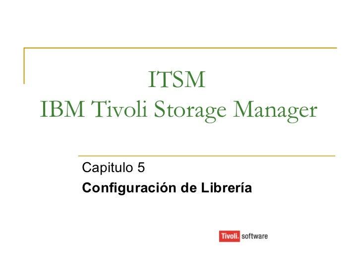 ITSM IBM Tivoli Storage Manager Capitulo 5 Configuración de Librería
