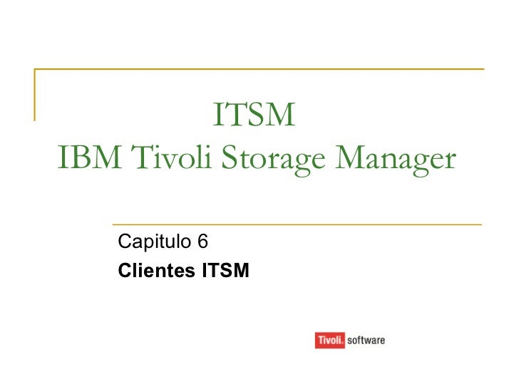 ITSM IBM Tivoli Storage Manager Capitulo 6 Clientes ITSM