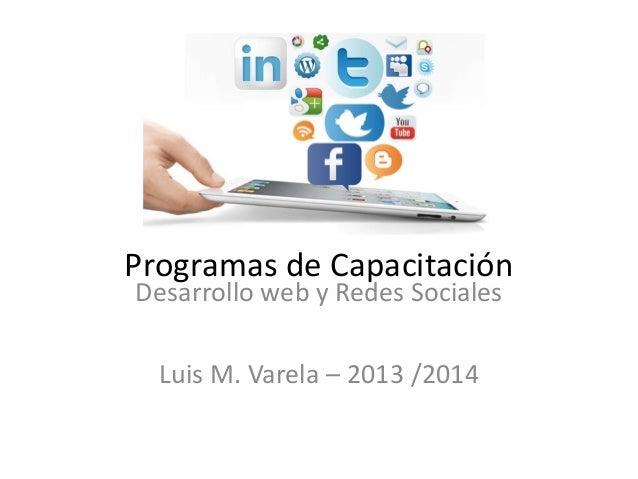 Programas de Capacitación Desarrollo web y Redes Sociales  Luis M. Varela – 2013 /2014