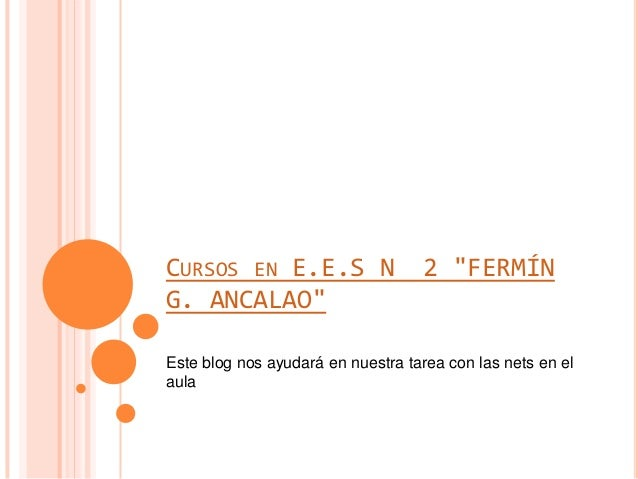 """CURSOS EN E.E.S N 2 """"FERMÍN G. ANCALAO"""" Este blog nos ayudará en nuestra tarea con las nets en el aula"""