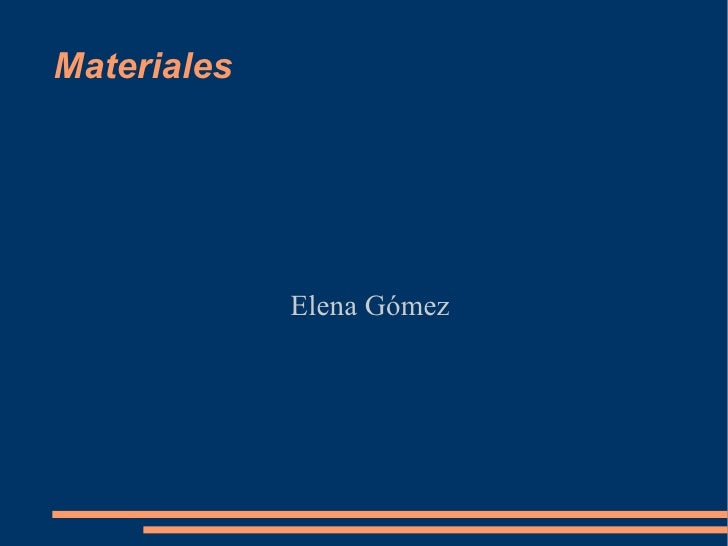 Materiales  <ul><li>Elena Gómez </li></ul>