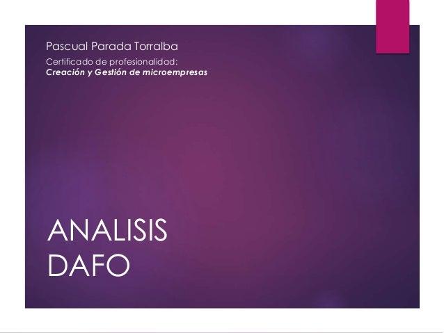 ANALISIS DAFO Pascual Parada Torralba Certificado de profesionalidad: Creación y Gestión de microempresas