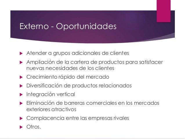 Externo - Oportunidades  Atender a grupos adicionales de clientes  Ampliación de la cartera de productos para satisfacer...