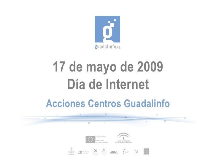 17 de mayo de 2009 Día de Internet Acciones Centros Guadalinfo