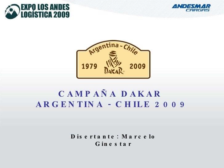 CAMPAÑA DAKAR  ARGENTINA - CHILE 2009 Disertante: Marcelo Ginestar