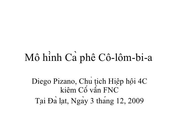 M ô  hi ̀nh Cà phê  C ô-lôm-bi-a Diego Pizano,  Chủ tịch   Hiệp hội  4C  kiêm Cố vấn  FNC Tại Đà  la ̣ t,  Ngày ...