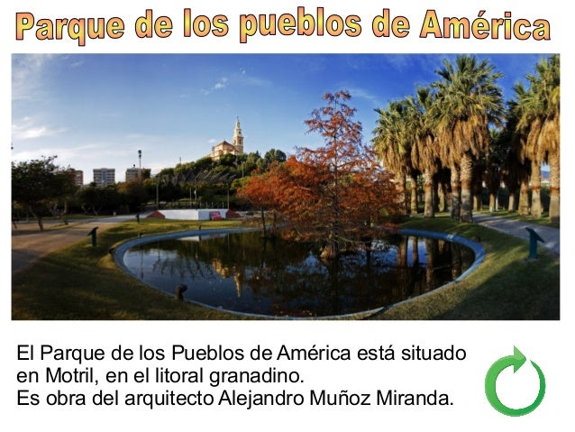 El Parque de los Pueblos de América está situado en Motril, en el litoral granadino. Es obra del arquitecto Alejandro Muño...