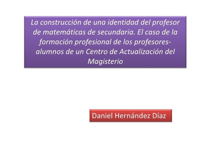 La construcción de una identidad del profesor de matemáticas de secundaria. El caso de la formación profesional de los pro...