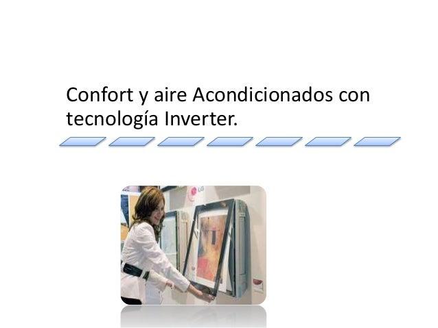 Confort y aire Acondicionados con  tecnología Inverter.