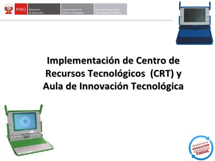 Implementación de Centro deRecursos Tecnológicos (CRT) yAula de Innovación Tecnológica
