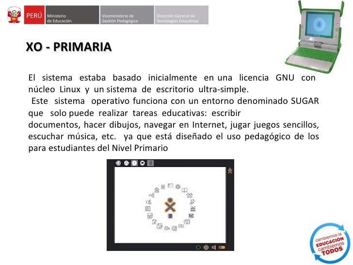 XO - PRIMARIAEl sistema estaba basado inicialmente en una licencia GNU connúcleo Linux y un sistema de escritorio ultra-si...