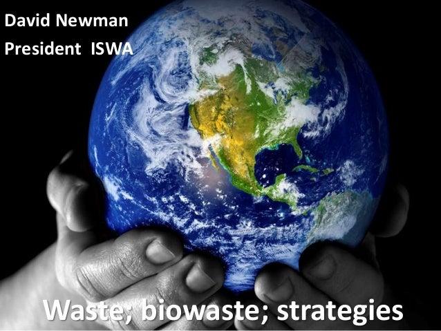 David Newman President ISWA  Waste; biowaste; strategies