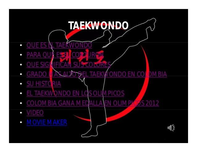 TAEKWONDO•   QUE ES EL TAEKWONDO•   PARA QUE ES EL CONTURON•   QUE SIGNIFICAN SUS COLORES•   GRADO MAS ALTO DEL TAEKWONDO ...