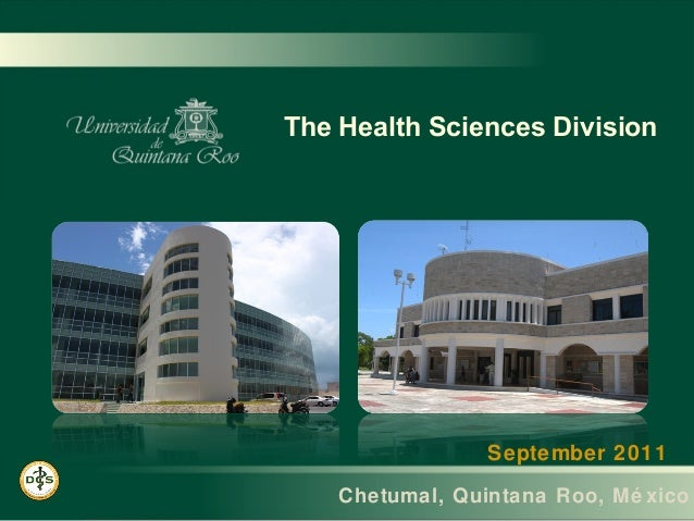 The Health Sciences Division  September 2011  Chetumal, Quintana Roo, Mé xico