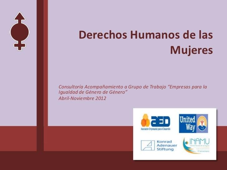 """Derechos Humanos de las                      MujeresConsultoría Acompañamiento a Grupo de Trabajo """"Empresas para laIgualda..."""