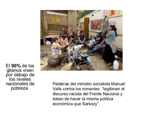 El 90% de los gitanos viven por debajo de los niveles nacionales de pobreza  Palabras del ministro socialista Manuel Valls...