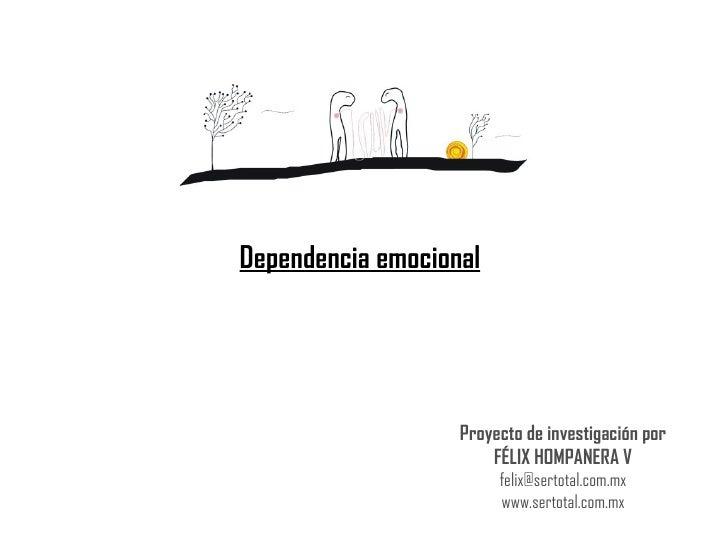 Dependencia emocional Proyecto de investigación por FÉLIX HOMPANERA V [email_address] www.sertotal.com.mx