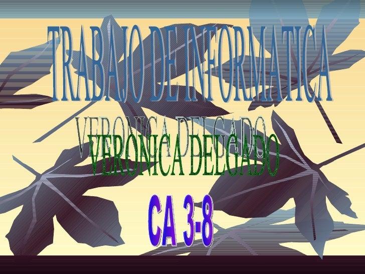 TRABAJO DE INFORMATICA VERONICA DELGADO  CA 3-8