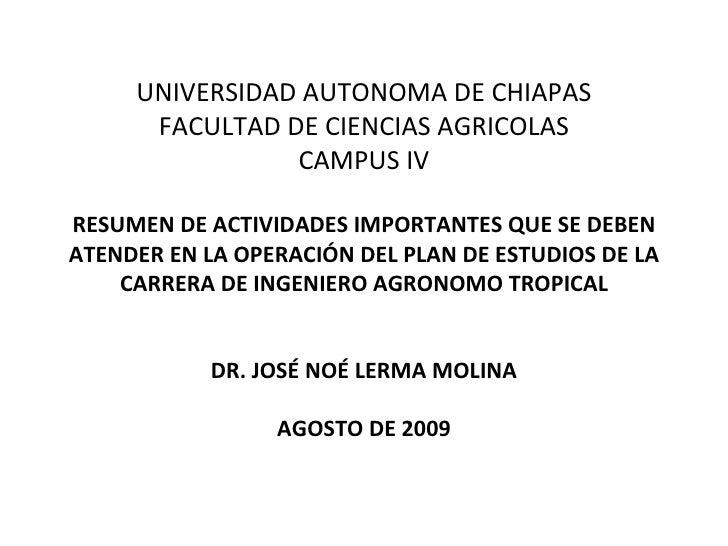 UNIVERSIDAD AUTONOMA DE CHIAPAS FACULTAD DE CIENCIAS AGRICOLAS CAMPUS IV RESUMEN DE ACTIVIDADES IMPORTANTES QUE SE DEBEN A...