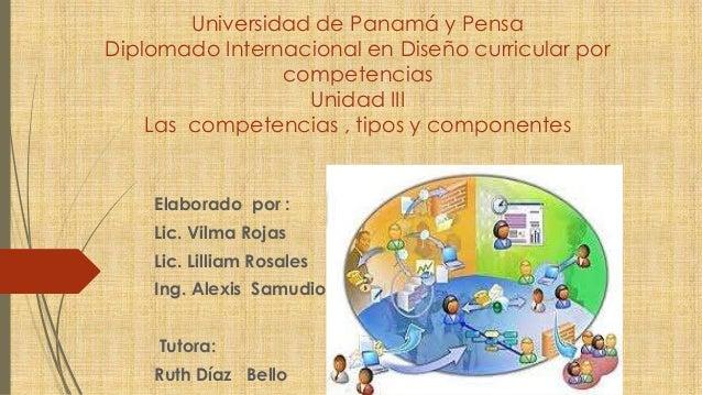 Universidad de Panamá y Pensa Diplomado Internacional en Diseño curricular por competencias Unidad III Las competencias , ...